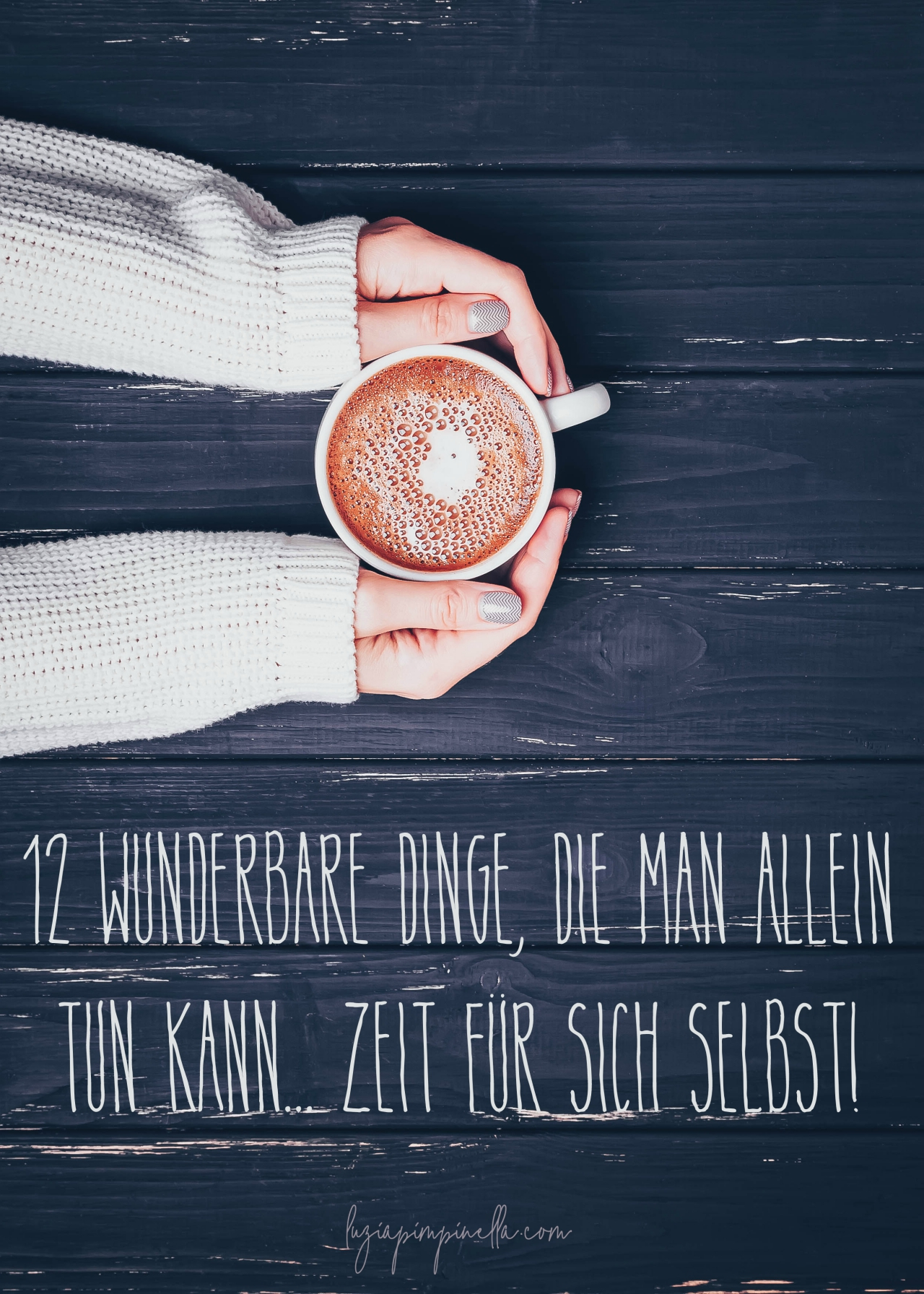 Zeit für sich selbst - 12 wunderbare Dinge, die man allein tun kann | me time & selfcare - 12 awesome things to do on your own | luziapimpinella.com